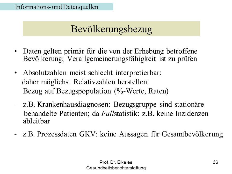 Prof. Dr. Elkeles Gesundheitsberichterstattung 36 Daten gelten primär für die von der Erhebung betroffene Bevölkerung; Verallgemeinerungsfähigkeit ist