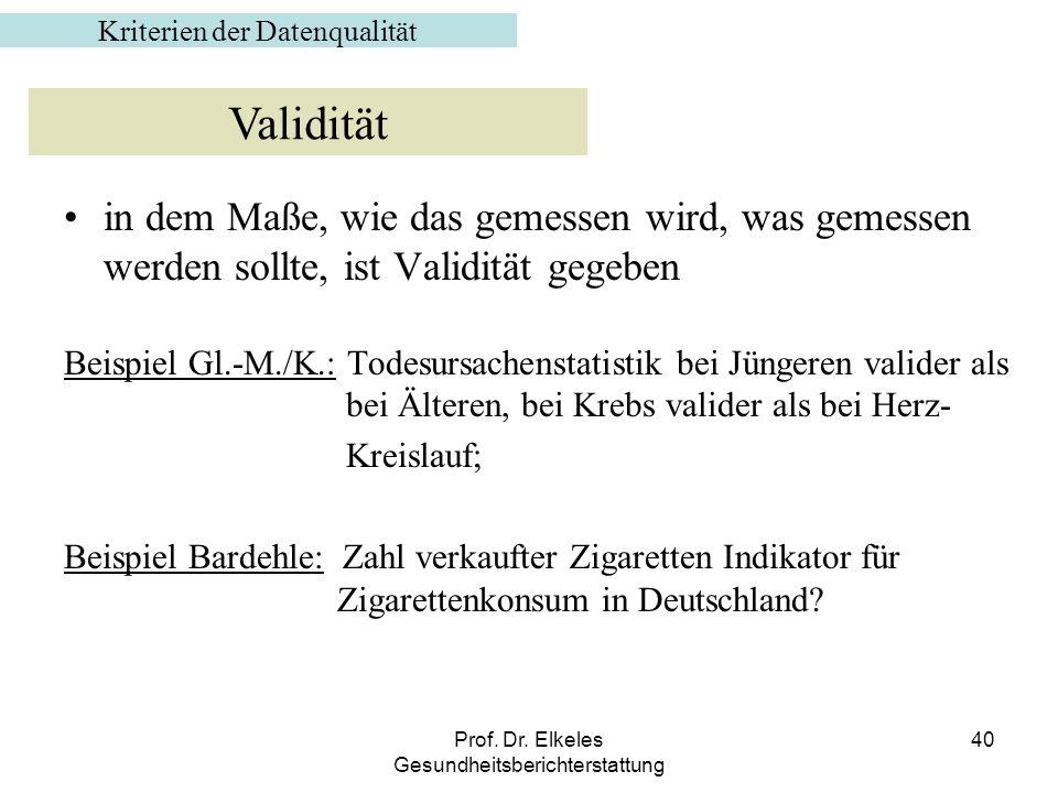 Prof. Dr. Elkeles Gesundheitsberichterstattung 40 in dem Maße, wie das gemessen wird, was gemessen werden sollte, ist Validität gegeben Beispiel Gl.-M