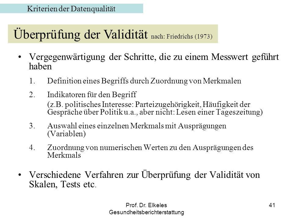 Prof. Dr. Elkeles Gesundheitsberichterstattung 41 Vergegenwärtigung der Schritte, die zu einem Messwert geführt haben 1. Definition eines Begriffs dur