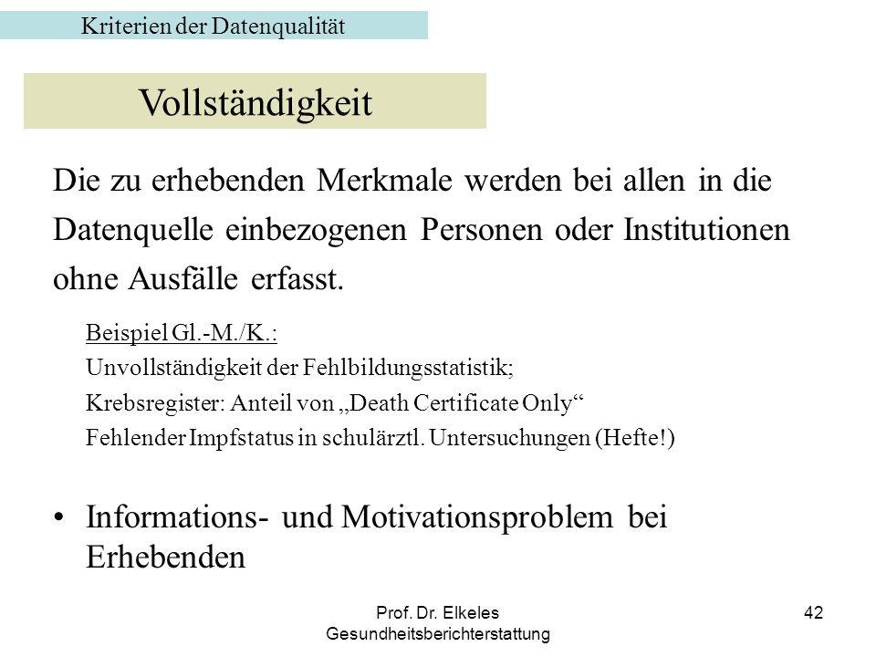 Prof. Dr. Elkeles Gesundheitsberichterstattung 42 Die zu erhebenden Merkmale werden bei allen in die Datenquelle einbezogenen Personen oder Institutio