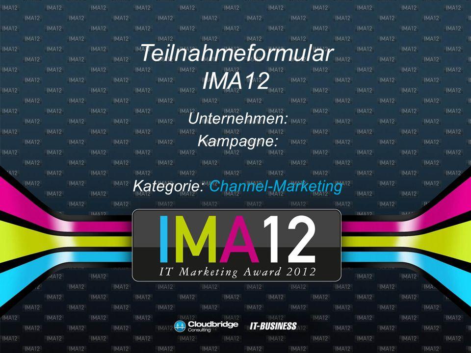 Teilnahmeformular IMA12 Unternehmen: Kampagne: Kategorie: Channel-Marketing
