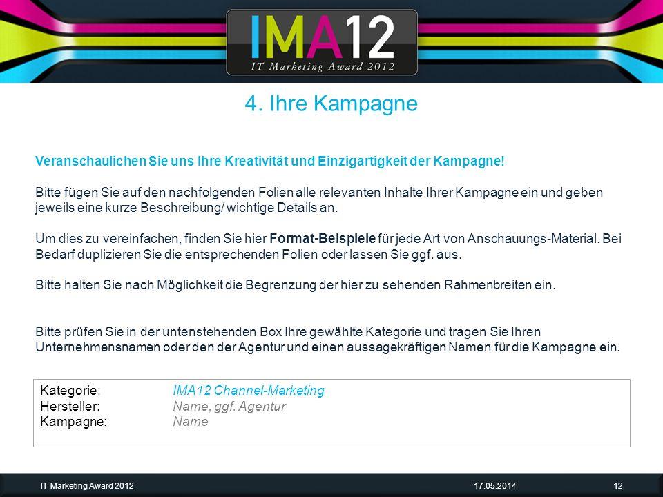 17.05.2014IT Marketing Award 201212 Veranschaulichen Sie uns Ihre Kreativität und Einzigartigkeit der Kampagne! Bitte fügen Sie auf den nachfolgenden