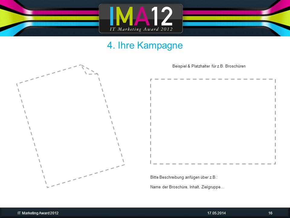 17.05.2014IT Marketing Award 201216 Bitte Beschreibung anfügen über z.B.: Name der Broschüre, Inhalt, Zielgruppe… 4. Ihre Kampagne Beispiel & Platzhal