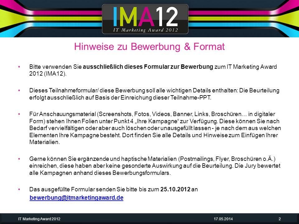 Hinweise zu Bewerbung & Format 17.05.2014IT Marketing Award 20122 Bitte verwenden Sie ausschließlich dieses Formular zur Bewerbung zum IT Marketing Aw