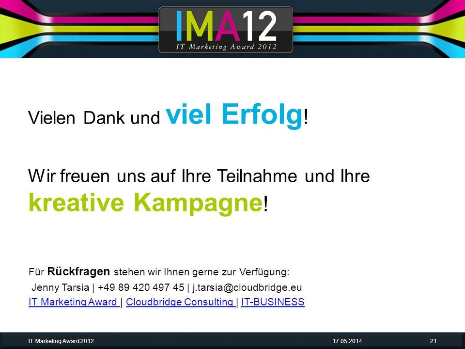 Vielen Dank und viel Erfolg ! Wir freuen uns auf Ihre Teilnahme und Ihre kreative Kampagne ! 17.05.2014IT Marketing Award 201221 Für Rückfragen stehen