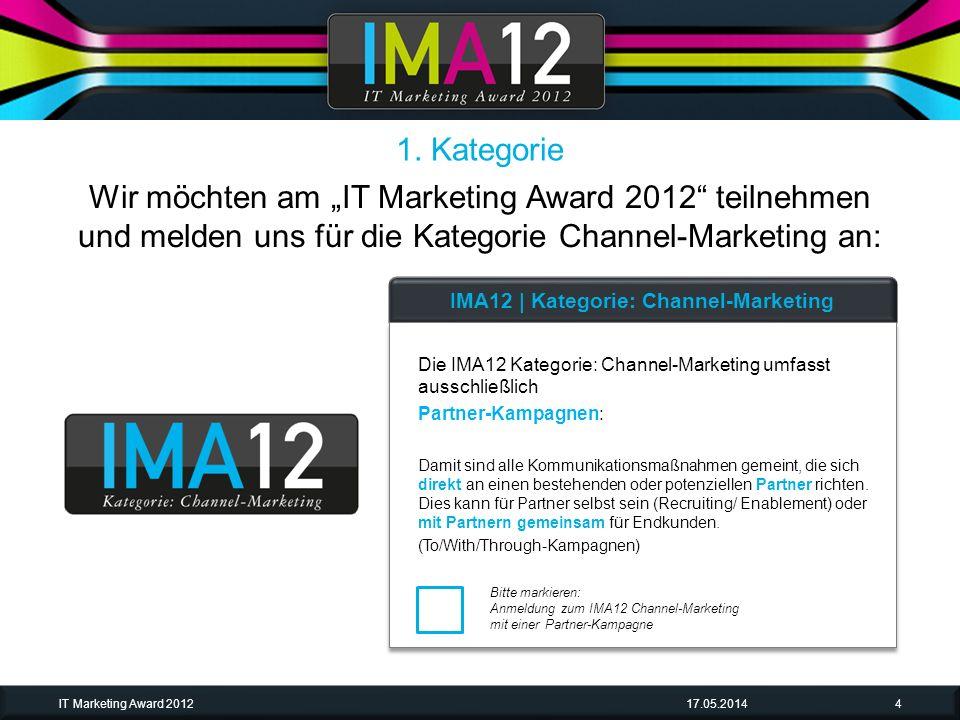 Wir möchten am IT Marketing Award 2012 teilnehmen und melden uns für die Kategorie Channel-Marketing an: Bitte markieren: Anmeldung zum IMA12 Channel-