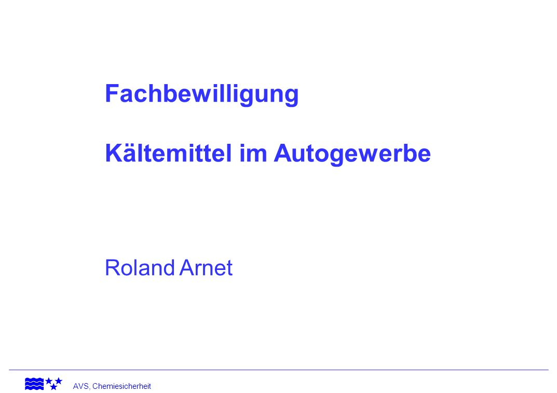 AVS, Chemiesicherheit Fachbewilligung Kältemittel im Autogewerbe Roland Arnet