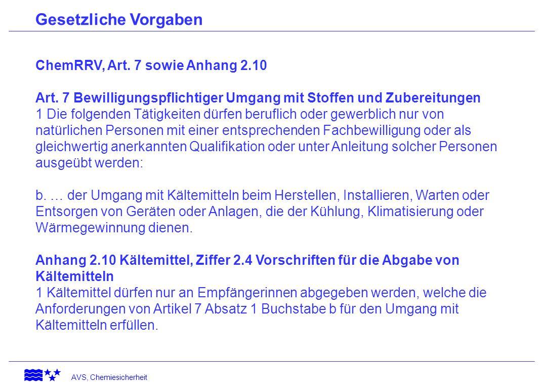 AVS, Chemiesicherheit Gesetzliche Vorgaben ChemRRV, Art. 7 sowie Anhang 2.10 Art. 7 Bewilligungspflichtiger Umgang mit Stoffen und Zubereitungen 1 Die
