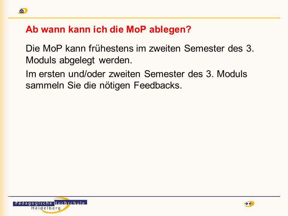 Ab wann kann ich die MoP ablegen? Die MoP kann frühestens im zweiten Semester des 3. Moduls abgelegt werden. Im ersten und/oder zweiten Semester des 3