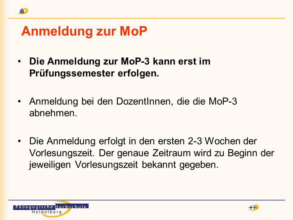 Anmeldung zur MoP Die Anmeldung zur MoP-3 kann erst im Prüfungssemester erfolgen. Anmeldung bei den DozentInnen, die die MoP-3 abnehmen. Die Anmeldung