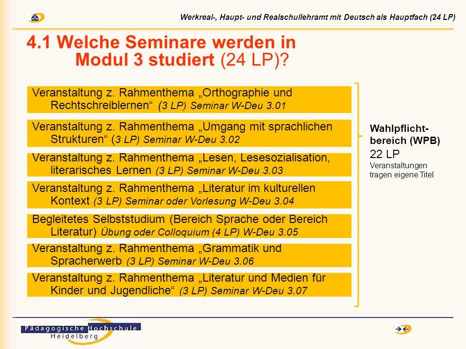 4.1 Welche Seminare werden in Modul 3 studiert (24 LP)? Veranstaltung z. Rahmenthema Umgang mit sprachlichen Strukturen ( 3 LP) Seminar W-Deu 3.02 Ver