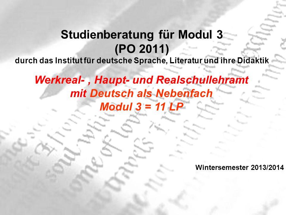 Studienberatung für Modul 3 (PO 2011) durch das Institut für deutsche Sprache, Literatur und ihre Didaktik Werkreal-, Haupt- und Realschullehramt mit