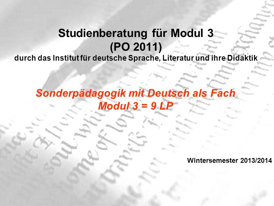 Studienberatung für Modul 3 (PO 2011) durch das Institut für deutsche Sprache, Literatur und ihre Didaktik Sonderpädagogik mit Deutsch als Fach Modul