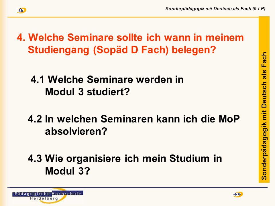 4. Welche Seminare sollte ich wann in meinem Studiengang (Sopäd D Fach) belegen? 4.1 Welche Seminare werden in Modul 3 studiert? 4.2 In welchen Semina