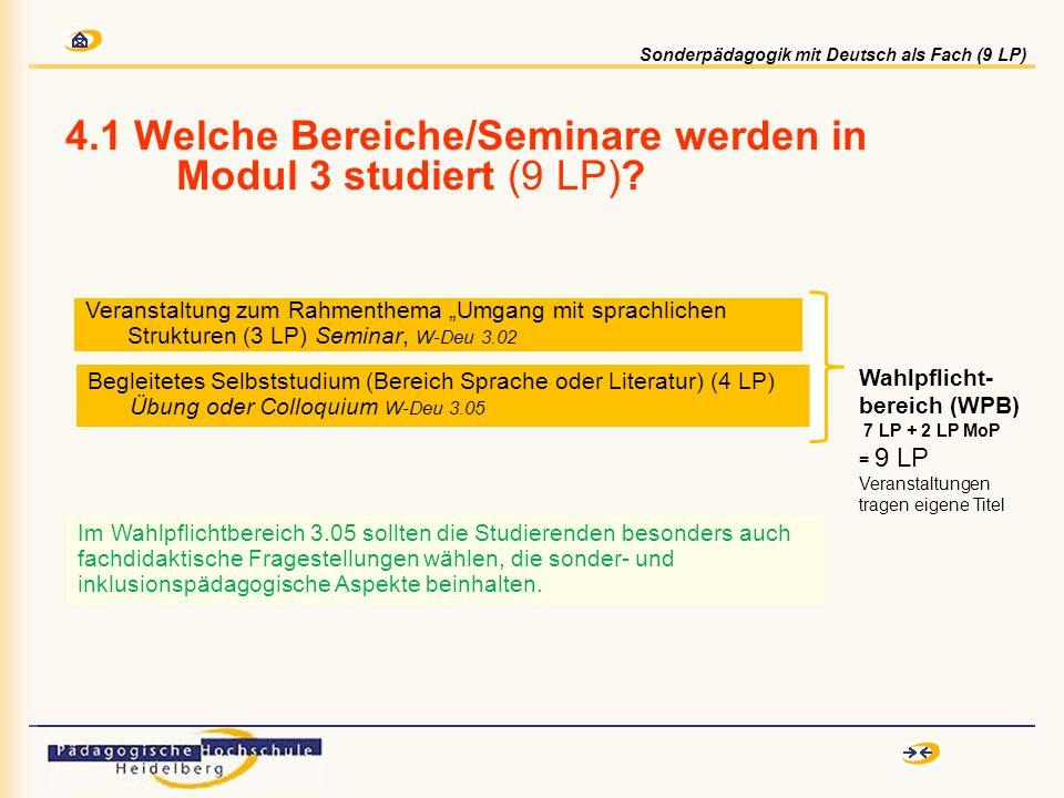 4.1 Welche Bereiche/Seminare werden in Modul 3 studiert (9 LP)? Begleitetes Selbststudium (Bereich Sprache oder Literatur) (4 LP) Übung oder Colloquiu
