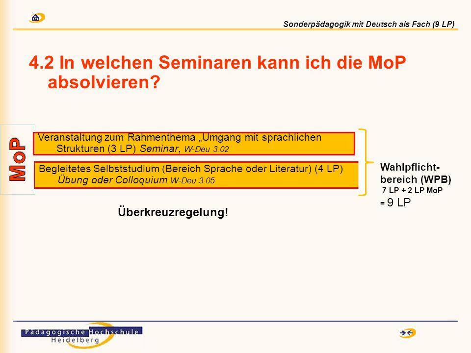 4.2 In welchen Seminaren kann ich die MoP absolvieren? Begleitetes Selbststudium (Bereich Sprache oder Literatur) (4 LP) Übung oder Colloquium W-Deu 3