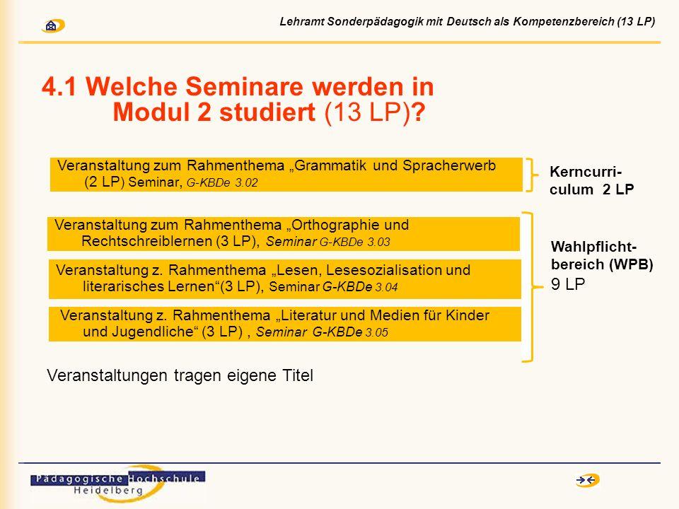 4.1 Welche Seminare werden in Modul 2 studiert (13 LP)? Veranstaltung z. Rahmenthema Lesen, Lesesozialisation und literarisches Lernen(3 LP), Seminar