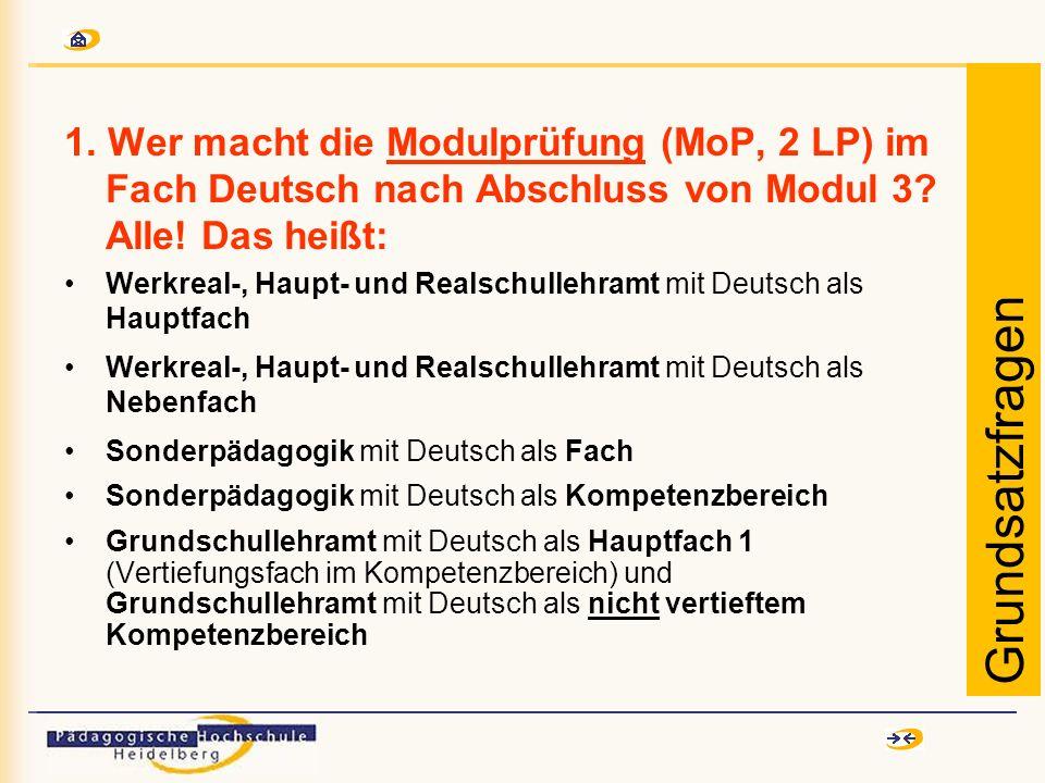1. Wer macht die Modulprüfung (MoP, 2 LP) im Fach Deutsch nach Abschluss von Modul 3? Alle! Das heißt: Werkreal-, Haupt- und Realschullehramt mit Deut