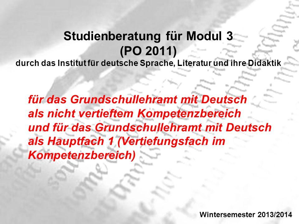 Studienberatung für Modul 3 (PO 2011) durch das Institut für deutsche Sprache, Literatur und ihre Didaktik für das Grundschullehramt mit Deutsch als n