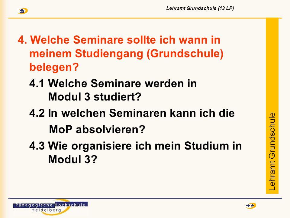4. Welche Seminare sollte ich wann in meinem Studiengang (Grundschule) belegen? 4.1 Welche Seminare werden in Modul 3 studiert? 4.2 In welchen Seminar