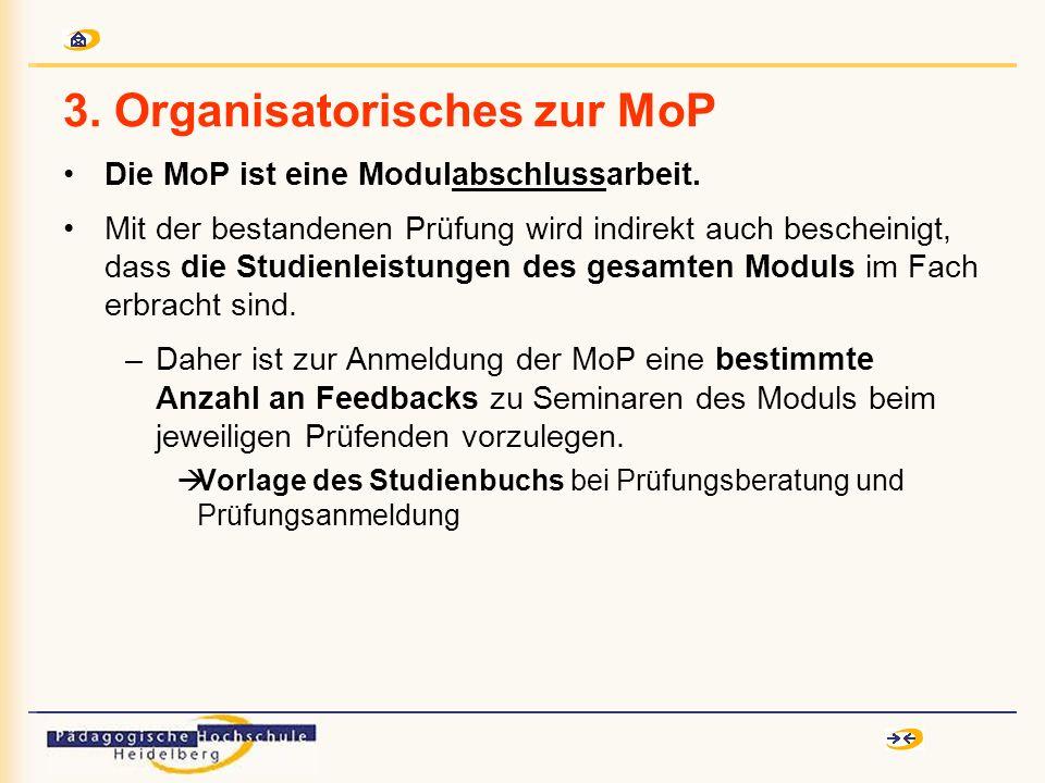 3. Organisatorisches zur MoP Die MoP ist eine Modulabschlussarbeit. Mit der bestandenen Prüfung wird indirekt auch bescheinigt, dass die Studienleistu