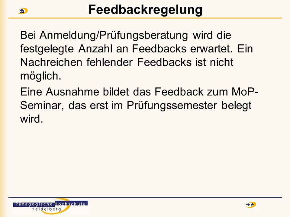 Feedbackregelung Bei Anmeldung/Prüfungsberatung wird die festgelegte Anzahl an Feedbacks erwartet. Ein Nachreichen fehlender Feedbacks ist nicht mögli