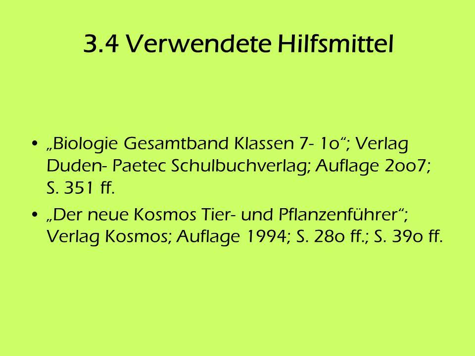 3.4 Verwendete Hilfsmittel Biologie Gesamtband Klassen 7- 1o; Verlag Duden- Paetec Schulbuchverlag; Auflage 2oo7; S. 351 ff. Der neue Kosmos Tier- und