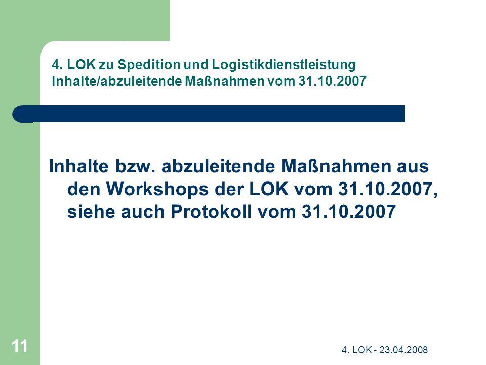 4. LOK - 23.04.2008 11 4. LOK zu Spedition und Logistikdienstleistung Inhalte/abzuleitende Maßnahmen vom 31.10.2007 Inhalte bzw. abzuleitende Maßnahme