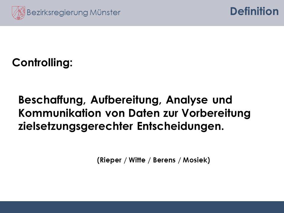 Bezirksregierung Münster Definition Controlling: Beschaffung, Aufbereitung, Analyse und Kommunikation von Daten zur Vorbereitung zielsetzungsgerechter