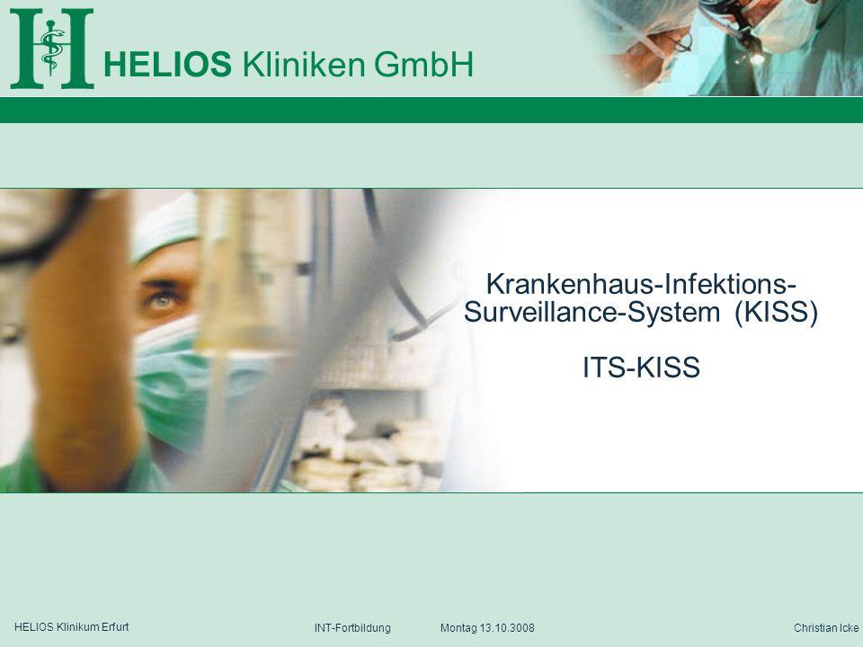 HELIOS Kliniken GmbH HELIOS Klinikum Erfurt Christian IckeINT-Fortbildung Montag 13.10.3008 Krankenhaus-Infektions- Surveillance-System (KISS) ITS-KIS