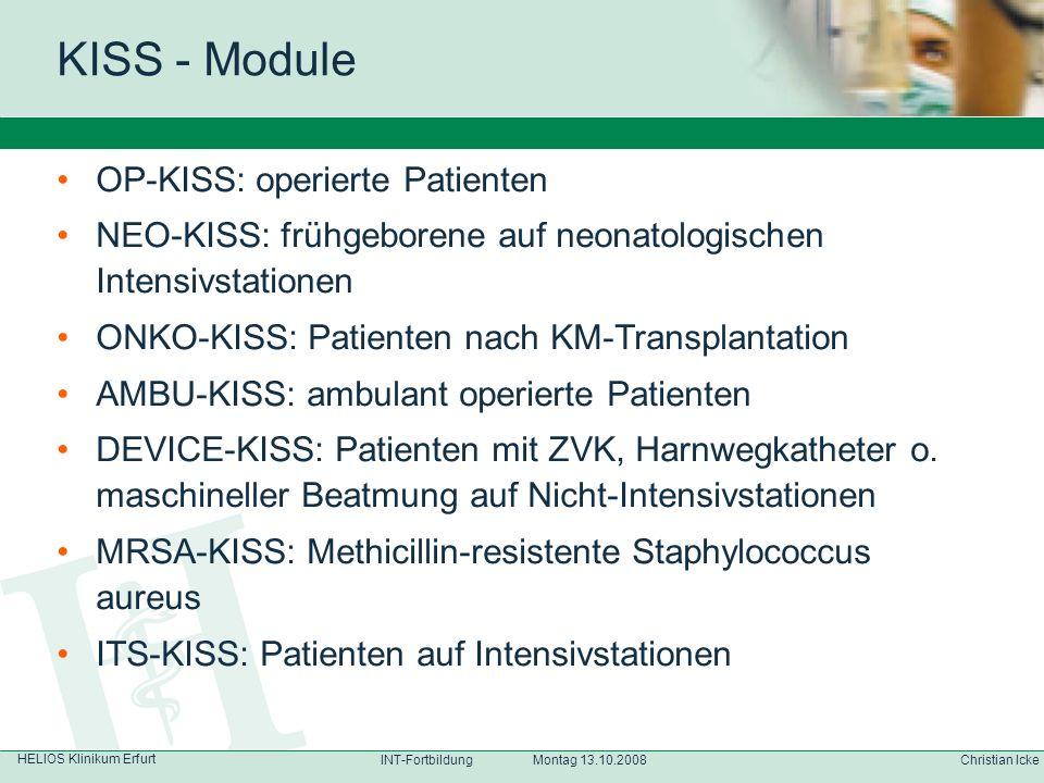 HELIOS Klinikum Erfurt Christian IckeINT-Fortbildung Montag 13.10.2008 OP-KISS: operierte Patienten NEO-KISS: frühgeborene auf neonatologischen Intens