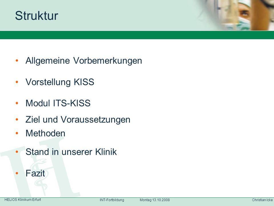 HELIOS Klinikum Erfurt Christian IckeINT-Fortbildung Montag 13.10.2008 Allgemeine Vorbemerkungen Vorstellung KISS Modul ITS-KISS Ziel und Voraussetzun