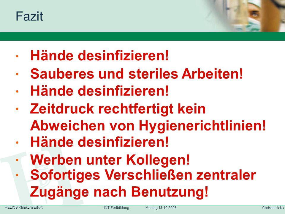 HELIOS Klinikum Erfurt Christian IckeINT-Fortbildung Montag 13.10.2008 Fazit Hände Hände desinfizieren! Sauberes und steriles Arbeiten! Zeitdruck rech