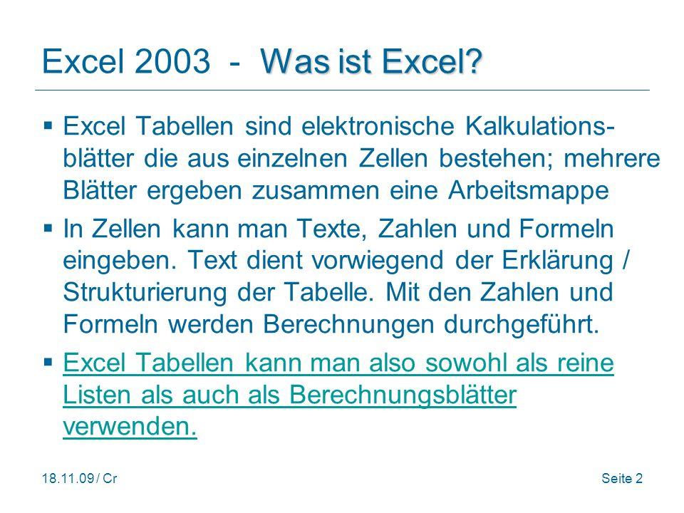 18.11.09 / CrSeite 13 Hilfe für Funktionen Excel 2003 - Hilfe für Funktionen anklicken Hilfe-Fenster öffnet sich