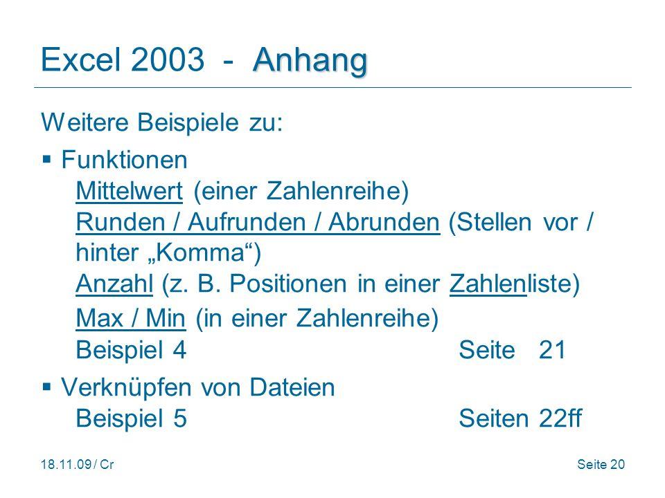 18.11.09 / CrSeite 20 Anhang Excel 2003 - Anhang Weitere Beispiele zu: Funktionen Mittelwert (einer Zahlenreihe) Runden / Aufrunden / Abrunden (Stellen vor / hinter Komma) Anzahl (z.