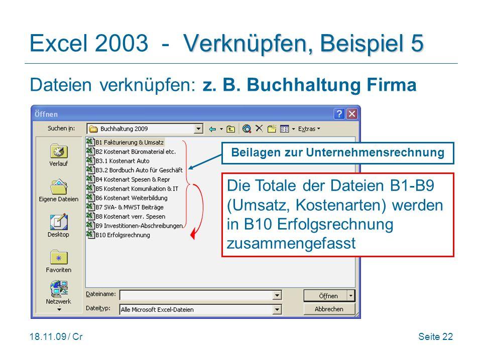 18.11.09 / CrSeite 22 Verknüpfen, Beispiel 5 Excel 2003 - Verknüpfen, Beispiel 5 Dateien verknüpfen: z.