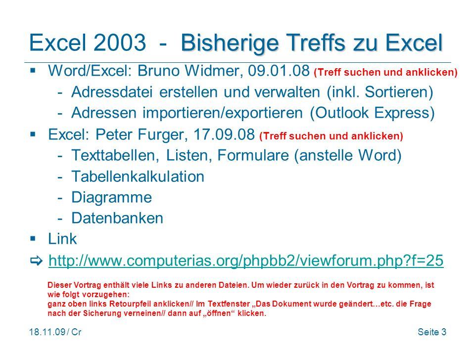 18.11.09 / CrSeite 14 Funktionen, Beispiel 1 Excel 2003 - Funktionen, Beispiel 1 Wenn, Istleer, Identisch: Wörter lernen WENN (Prüfung;dann_Wert;sonst_Wert) ISTLEER(B8) wenn B8 leer ist bleibt C8 auch leer () IDENTISCH(B7;D7) wenn B7 Wert enthält wird B7 mit D7 verglichen: wenn identisch WAHR, sonst FALSCH.