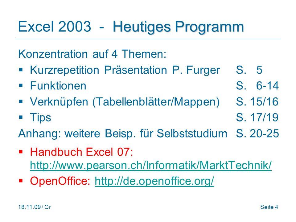 18.11.09 / CrSeite 25 Excel 2003 - Verknüpfen, Beispiel 5 Verknüpfte Arbeitsmappen aktualisieren Beim Öffnen einer Arbeits- mappe/Datei die Verknüpf- ungen enthält kommt das unten stehende Fenster