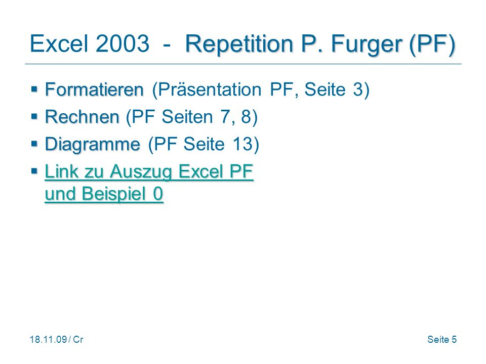 18.11.09 / CrSeite 5 Repetition P.Furger (PF) Excel 2003 - Repetition P.