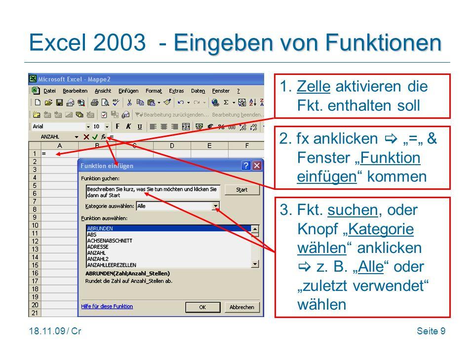 18.11.09 / CrSeite 9 Eingeben von Funktionen Excel 2003 - Eingeben von Funktionen 1.Zelle aktivieren die Fkt.