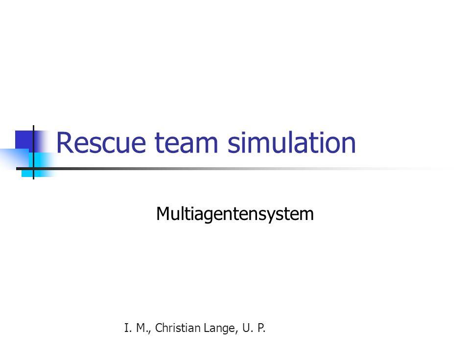 I. M., Christian Lange, U. P. Rescue team simulation Multiagentensystem
