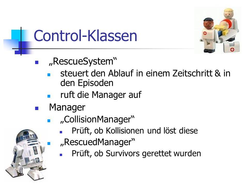 Control-Klassen RescueSystem steuert den Ablauf in einem Zeitschritt & in den Episoden ruft die Manager auf Manager CollisionManager Prüft, ob Kollisi