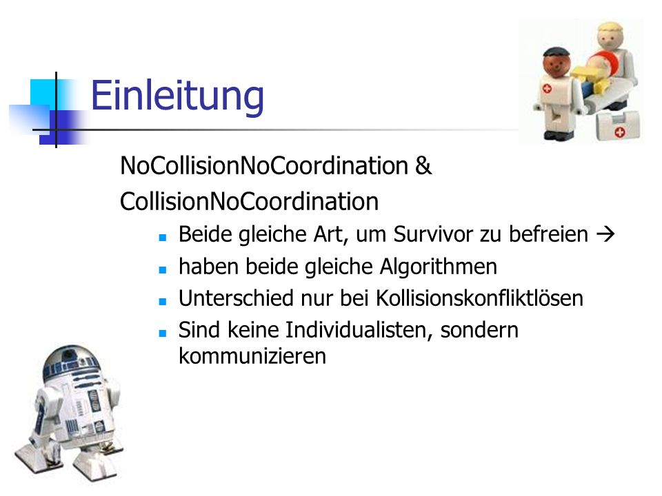 Einleitung NoCollisionNoCoordination & CollisionNoCoordination Beide gleiche Art, um Survivor zu befreien haben beide gleiche Algorithmen Unterschied