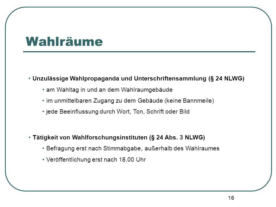16 Unzulässige Wahlpropaganda und Unterschriftensammlung (§ 24 NLWG) am Wahltag in und an dem Wahlraumgebäude im unmittelbaren Zugang zu dem Gebäude (