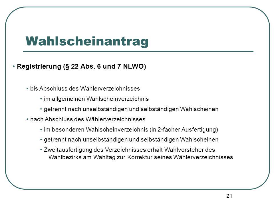 21 Registrierung (§ 22 Abs. 6 und 7 NLWO) bis Abschluss des Wählerverzeichnisses im allgemeinen Wahlscheinverzeichnis getrennt nach unselbständigen un