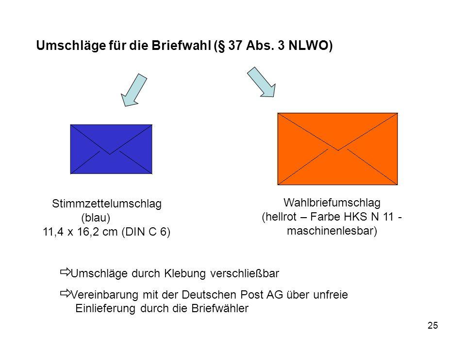 25 Umschläge für die Briefwahl (§ 37 Abs. 3 NLWO) Stimmzettelumschlag (blau) 11,4 x 16,2 cm (DIN C 6) Wahlbriefumschlag (hellrot – Farbe HKS N 11 - ma