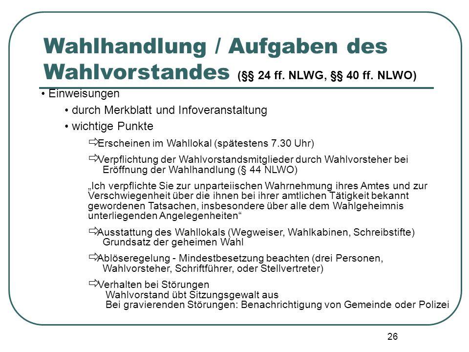 26 Einweisungen durch Merkblatt und Infoveranstaltung wichtige Punkte Erscheinen im Wahllokal (spätestens 7.30 Uhr) Verpflichtung der Wahlvorstandsmit