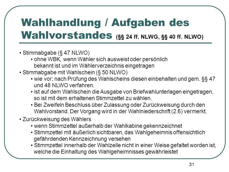 31 Stimmabgabe (§ 47 NLWO) ohne WBK, wenn Wähler sich ausweist oder persönlich bekannt ist und im Wählerverzeichnis eingetragen Stimmabgabe mit Wahlsc