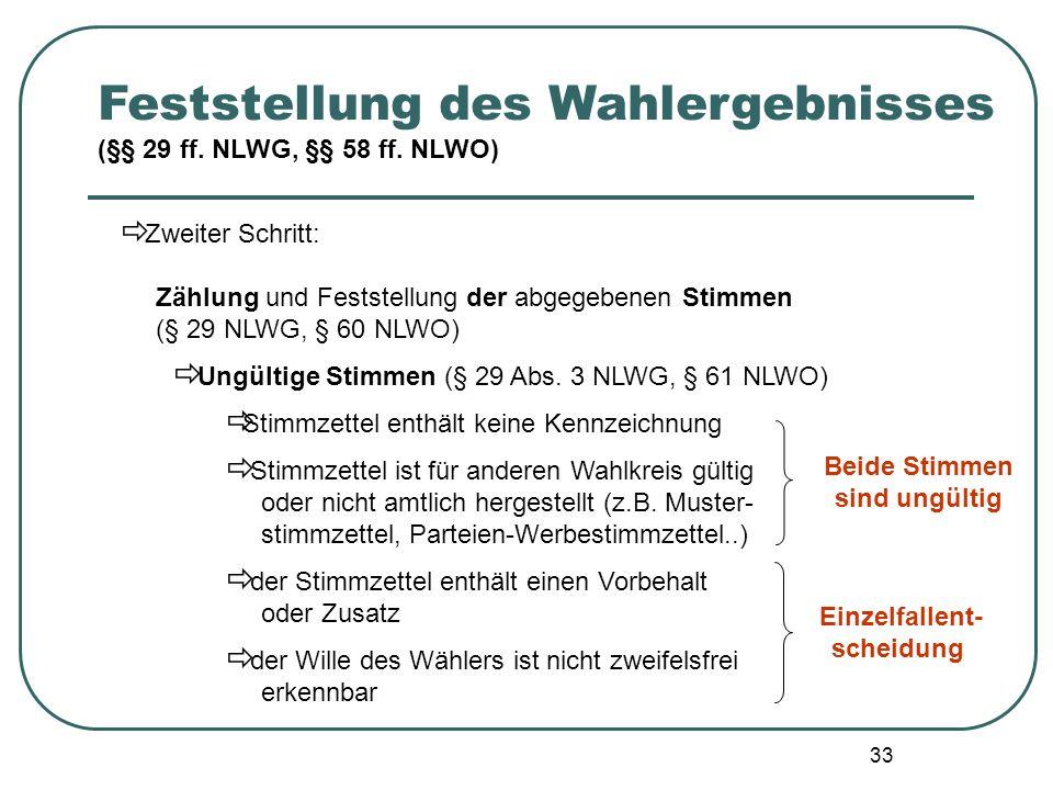 33 Zweiter Schritt: Zählung und Feststellung der abgegebenen Stimmen (§ 29 NLWG, § 60 NLWO) Ungültige Stimmen (§ 29 Abs. 3 NLWG, § 61 NLWO) Stimmzette