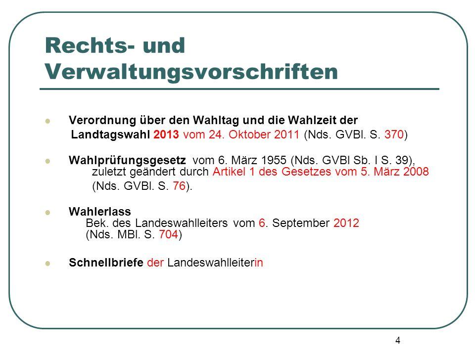 4 Rechts- und Verwaltungsvorschriften Verordnung über den Wahltag und die Wahlzeit der Landtagswahl 2013 vom 24. Oktober 2011 (Nds. GVBl. S. 370) Wahl